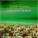 10000_maniacs-love_among_the_ruins-front_mini[1]